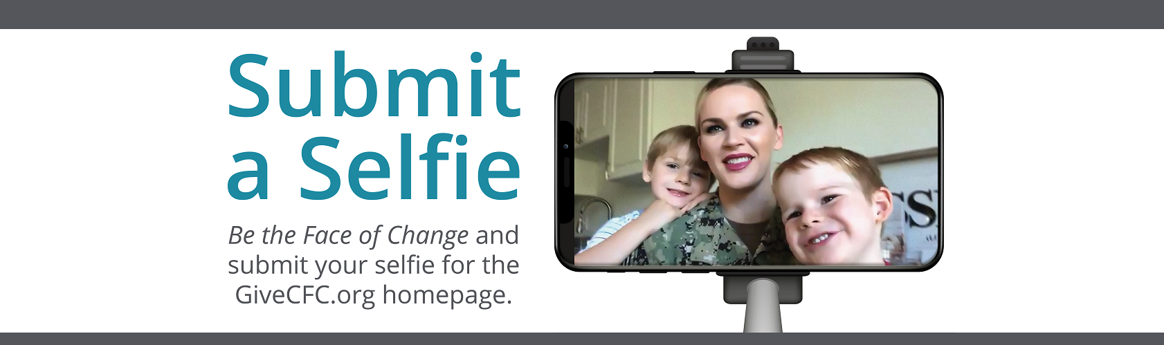 "Banner with text ""Submit a Selfie Be the Face of Change and submit your selfie for the GiveCFC.org homepage"" picture of a Navy member and her two children"